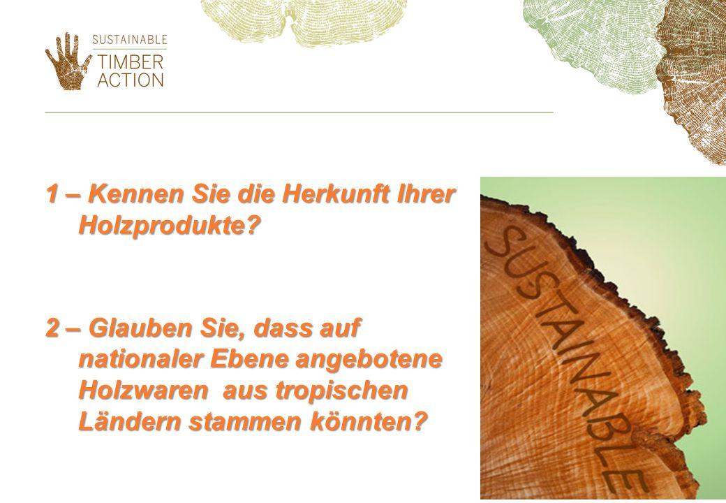 1 – Kennen Sie die Herkunft Ihrer Holzprodukte.