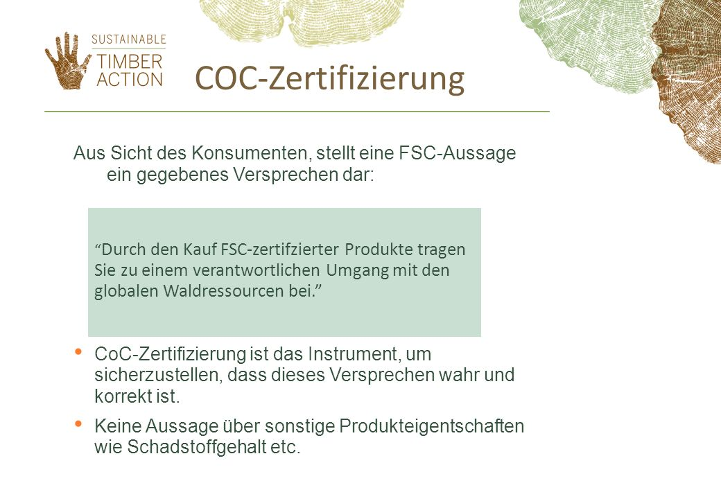 COC-Zertifizierung Aus Sicht des Konsumenten, stellt eine FSC-Aussage ein gegebenes Versprechen dar: CoC-Zertifizierung ist das Instrument, um sicherzustellen, dass dieses Versprechen wahr und korrekt ist.