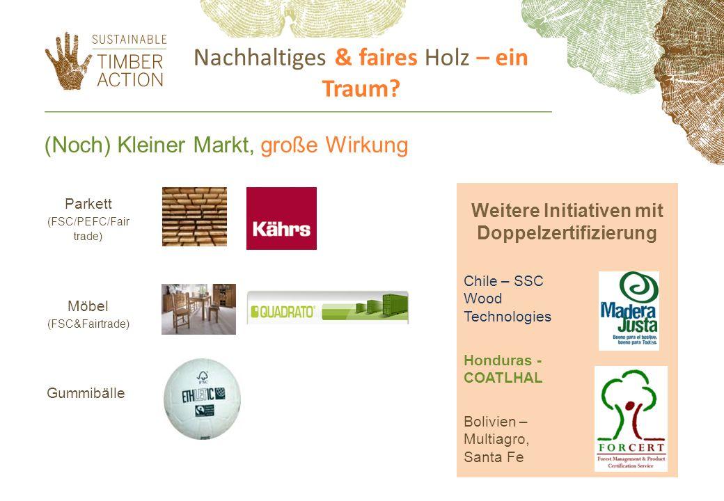Parkett (FSC/PEFC/Fair trade) Möbel (FSC&Fairtrade) Gummibälle Nachhaltiges & faires Holz – ein Traum.