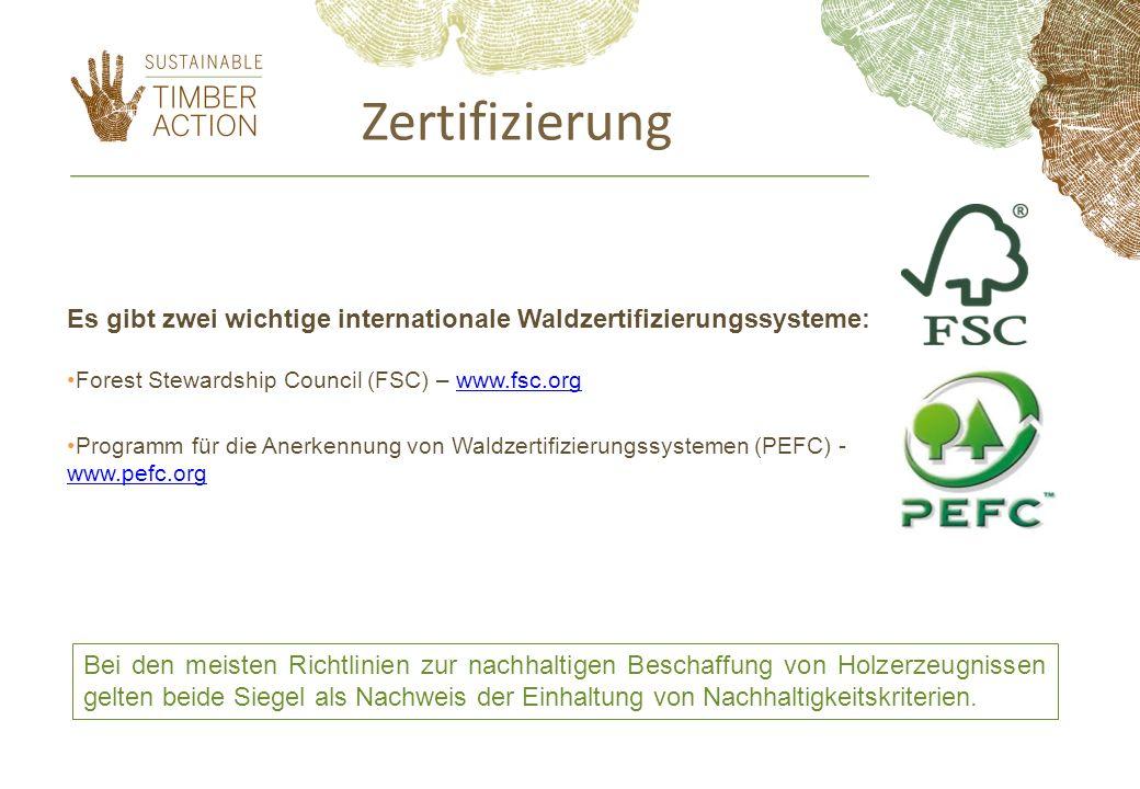 Es gibt zwei wichtige internationale Waldzertifizierungssysteme: Forest Stewardship Council (FSC) – www.fsc.orgwww.fsc.org Programm für die Anerkennun
