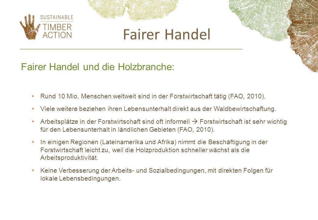 Fairer Handel und die Holzbranche: Rund 10 Mio. Menschen weltweit sind in der Forstwirtschaft tätig (FAO, 2010). Viele weitere beziehen ihren Lebensun