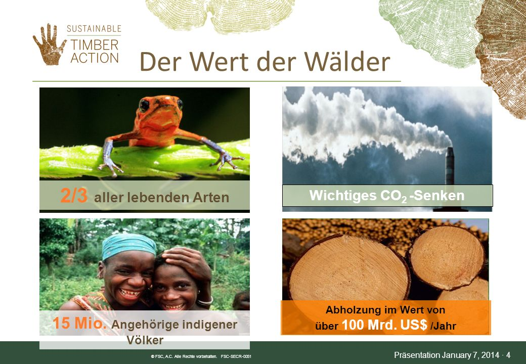 ® FSC, A.C. Alle Rechte vorbehalten. FSC-SECR-0051 Präsentation January 7, 2014 · 4 15 Mio. Angehörige indigener Völker 2/3 aller lebenden Arten Wicht