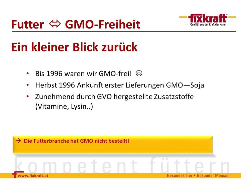 Bis 1996 waren wir GMO-frei! Herbst 1996 Ankunft erster Lieferungen GMOSoja Zunehmend durch GVO hergestellte Zusatzstoffe (Vitamine, Lysin..) Futter G