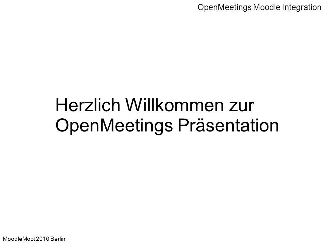 OpenMeetings Moodle Integration MoodleMoot 2010 Berlin OpenMeetings – Dokumente & Präsentationen -11- Importierbare Formate: Bilder (JPG, PNG, GIF, TIFF,...) Präsentationen (PPT, ODP) Dokumente (PDF, DOC, XLS,...)