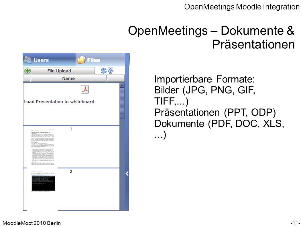 OpenMeetings Moodle Integration MoodleMoot 2010 Berlin OpenMeetings – Dokumente & Präsentationen -11- Importierbare Formate: Bilder (JPG, PNG, GIF, TI