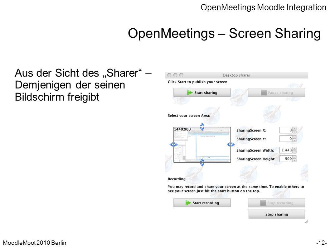 OpenMeetings Moodle Integration MoodleMoot 2010 Berlin OpenMeetings – Screen Sharing -12- Aus der Sicht des Sharer – Demjenigen der seinen Bildschirm
