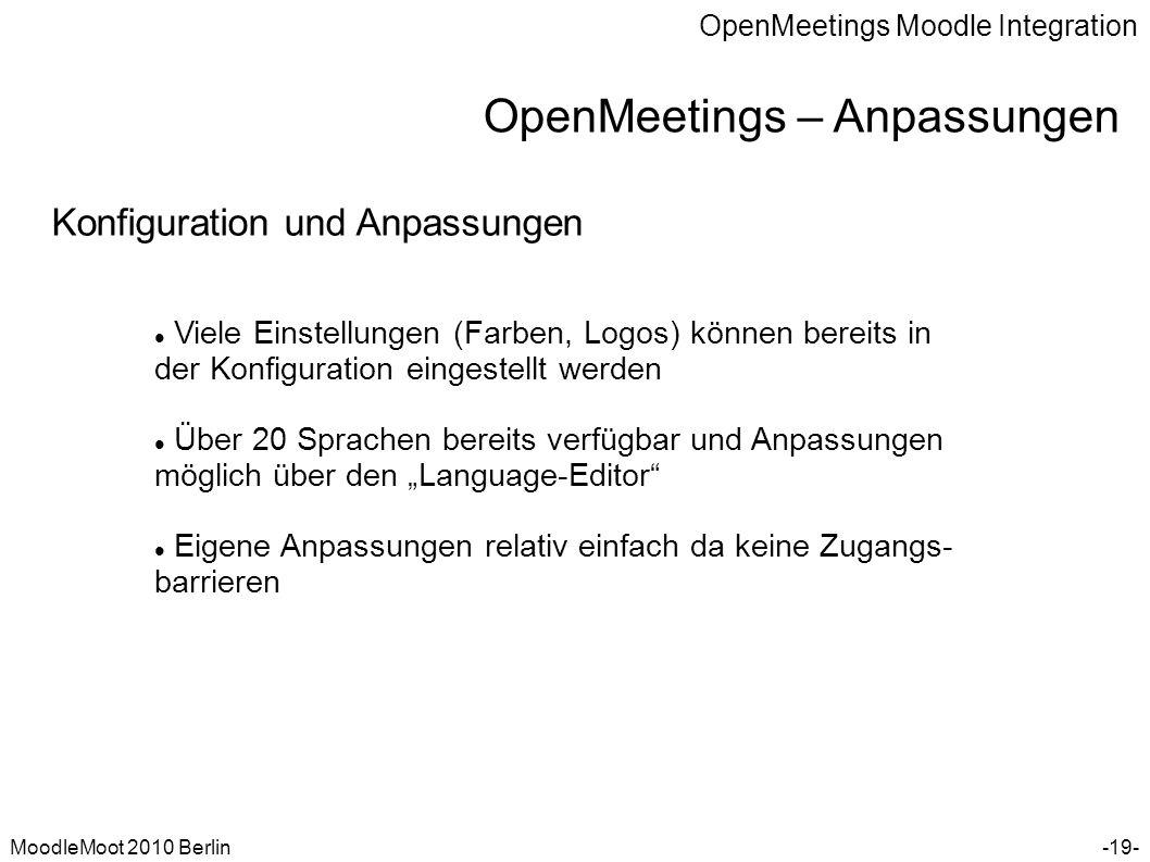OpenMeetings Moodle Integration MoodleMoot 2010 Berlin OpenMeetings – Anpassungen -19- Konfiguration und Anpassungen Viele Einstellungen (Farben, Logo