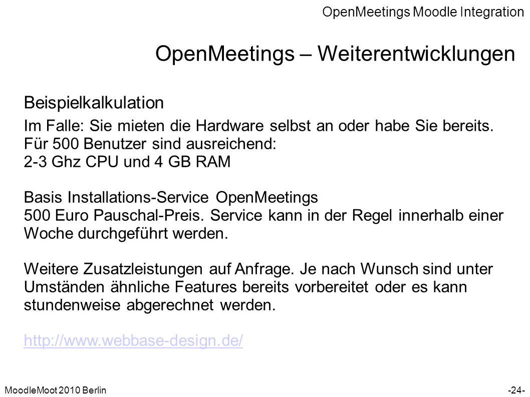 OpenMeetings Moodle Integration MoodleMoot 2010 Berlin OpenMeetings – Weiterentwicklungen -24- Beispielkalkulation Im Falle: Sie mieten die Hardware s