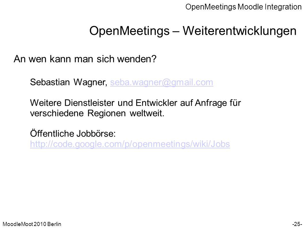 OpenMeetings Moodle Integration MoodleMoot 2010 Berlin OpenMeetings – Weiterentwicklungen -25- An wen kann man sich wenden? Sebastian Wagner, seba.wag