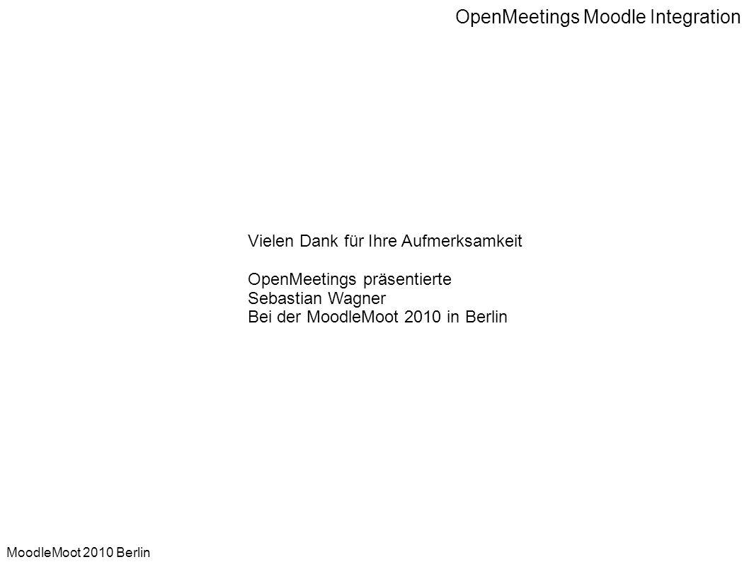 OpenMeetings Moodle Integration MoodleMoot 2010 Berlin Vielen Dank für Ihre Aufmerksamkeit OpenMeetings präsentierte Sebastian Wagner Bei der MoodleMo