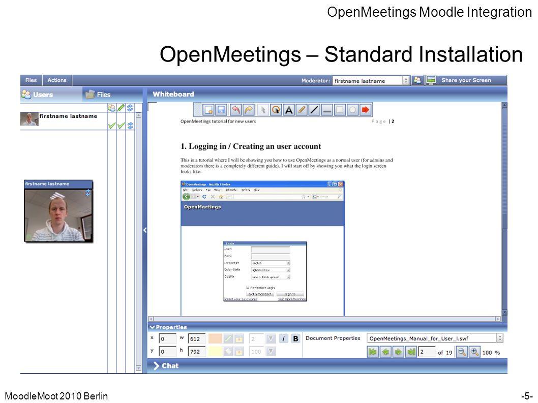OpenMeetings Moodle Integration MoodleMoot 2010 Berlin OpenMeetings – Main Features -6- Audio/Video Zeichenbrett Dokumente Screensharing