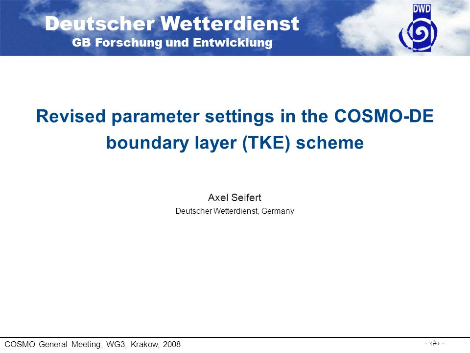 COSMO General Meeting, WG3, Krakow, 2008 - 2 - Modifications of PBL scheme Blackadars parameterization of the turbulent length scale: ECMWF/IFS: l turlen = 375 m COSMO model: l turlen = 500 m New COSMO-DE:l turlen = 150 m In the olde COSMO-DE setup sub-grid cloudiness started early, compared to the original Sommeria and Deardorff (1977) scheme.