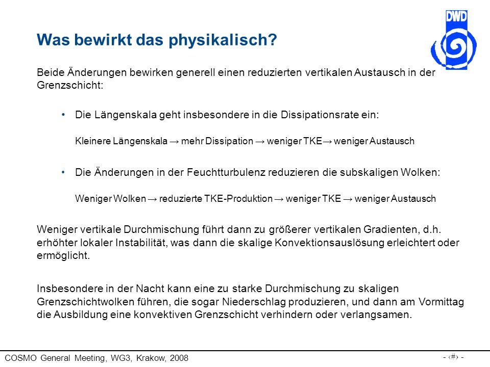 COSMO General Meeting, WG3, Krakow, 2008 - 15 - Was bewirkt das physikalisch? Beide Änderungen bewirken generell einen reduzierten vertikalen Austausc