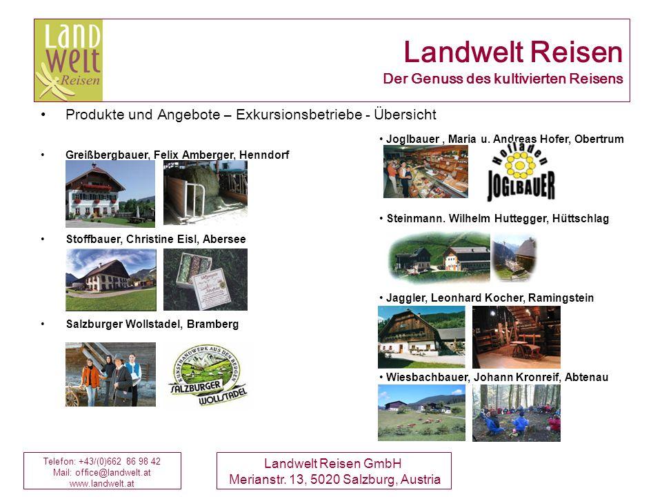 Telefon: +43/(0)662 86 98 42 Mail: office@landwelt.at www.landwelt.at Landwelt Reisen GmbH Merianstr. 13, 5020 Salzburg, Austria Joglbauer, Maria u. A