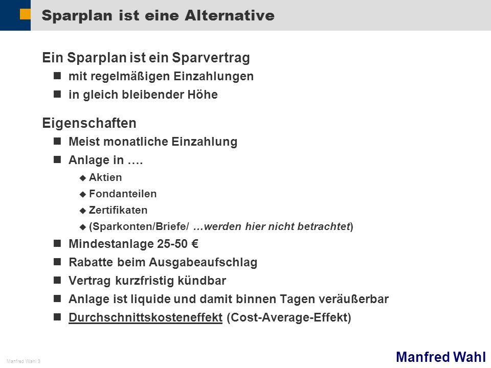 Manfred Wahl Manfred Wahl 3 Sparplan ist eine Alternative Ein Sparplan ist ein Sparvertrag mit regelmäßigen Einzahlungen in gleich bleibender Höhe Eig