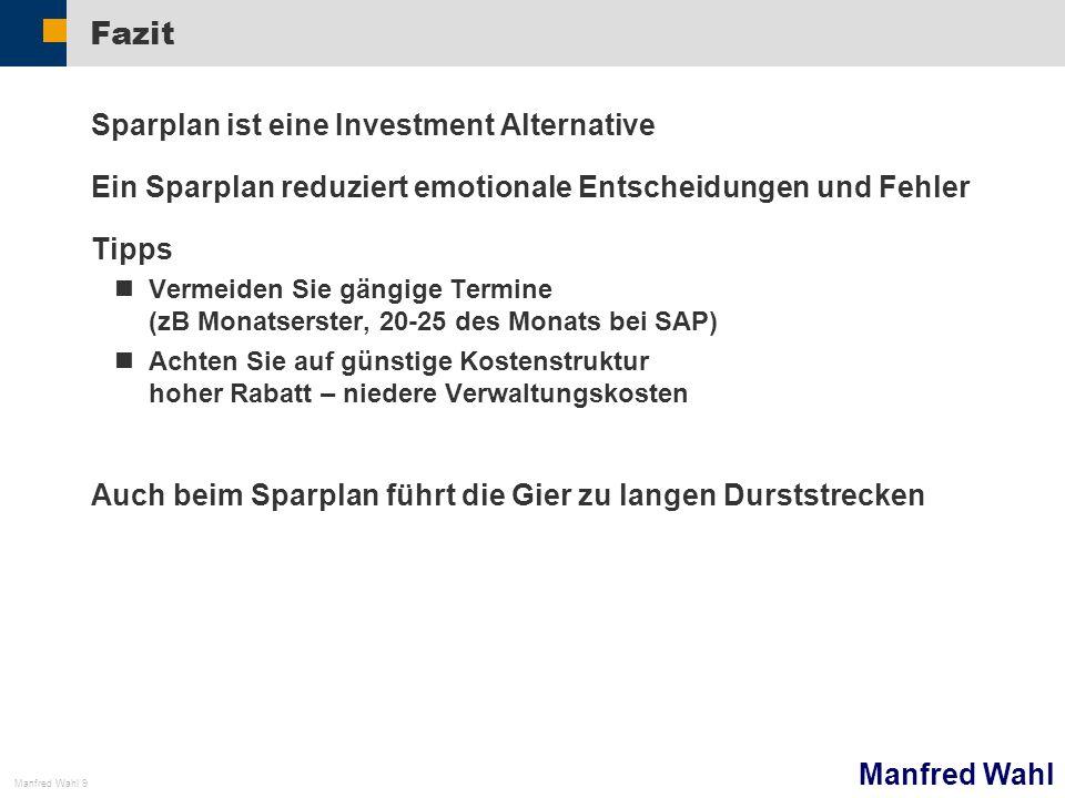 Manfred Wahl Manfred Wahl 9 Fazit Sparplan ist eine Investment Alternative Ein Sparplan reduziert emotionale Entscheidungen und Fehler Tipps Vermeiden