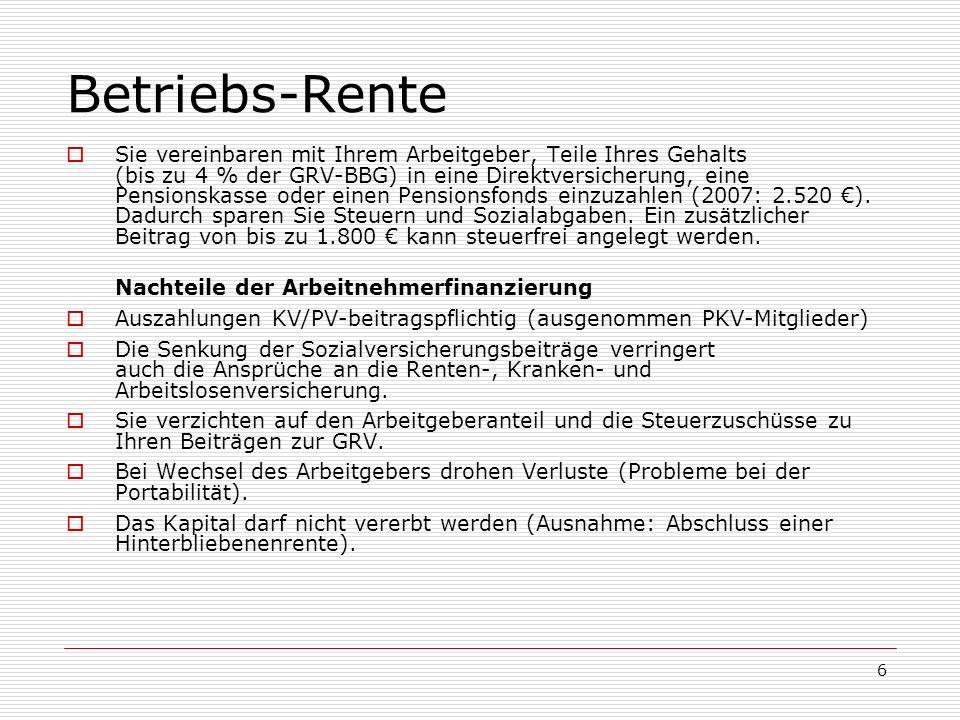 7 Staatlich geförderte Altersvorsorge Privat-Rente: Auszahlungen nur mit dem Ertragswert zu versteuern Riester-Rente:bei Einzahlung Zulagen und Steuerersparnisse Rürup-Rente: b.