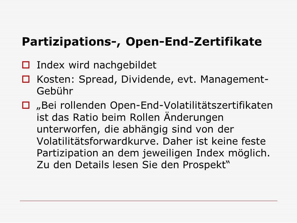 Partizipations-, Open-End-Zertifikate Index wird nachgebildet Kosten: Spread, Dividende, evt. Management- Gebühr Bei rollenden Open-End-Volatilitätsze