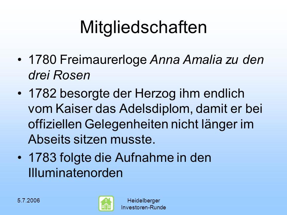 5.7.2006Heidelberger Investoren-Runde Mitgliedschaften 1780 Freimaurerloge Anna Amalia zu den drei Rosen 1782 besorgte der Herzog ihm endlich vom Kaiser das Adelsdiplom, damit er bei offiziellen Gelegenheiten nicht länger im Abseits sitzen musste.