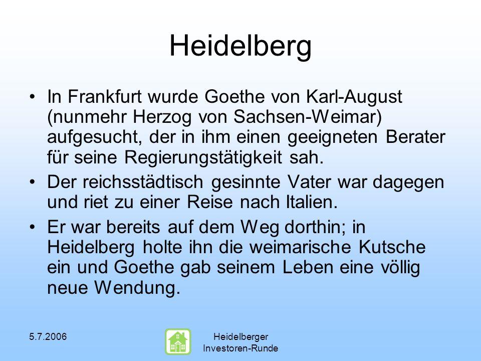 5.7.2006Heidelberger Investoren-Runde Heidelberg In Frankfurt wurde Goethe von Karl-August (nunmehr Herzog von Sachsen-Weimar) aufgesucht, der in ihm