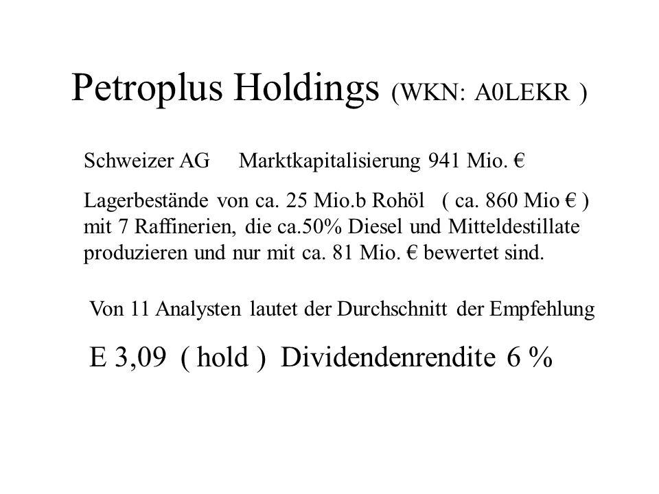 Schweizer AG Marktkapitalisierung 941 Mio. Lagerbestände von ca. 25 Mio.b Rohöl ( ca. 860 Mio ) mit 7 Raffinerien, die ca.50% Diesel und Mitteldestill