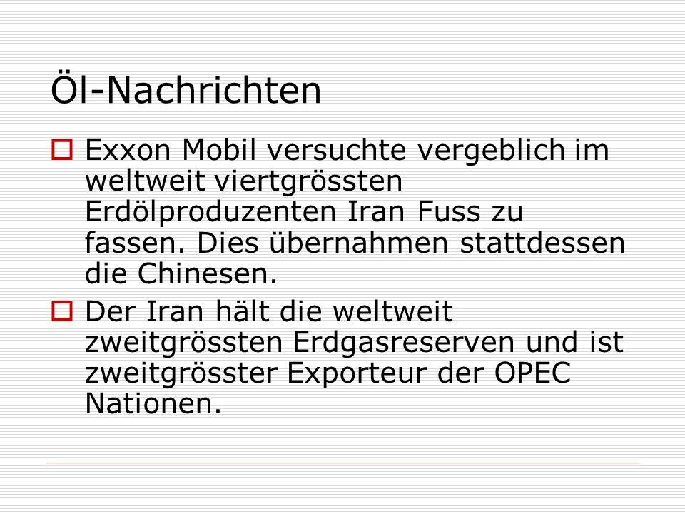 Öl-Nachrichten Exxon Mobil versuchte vergeblich im weltweit viertgrössten Erdölproduzenten Iran Fuss zu fassen. Dies übernahmen stattdessen die Chines