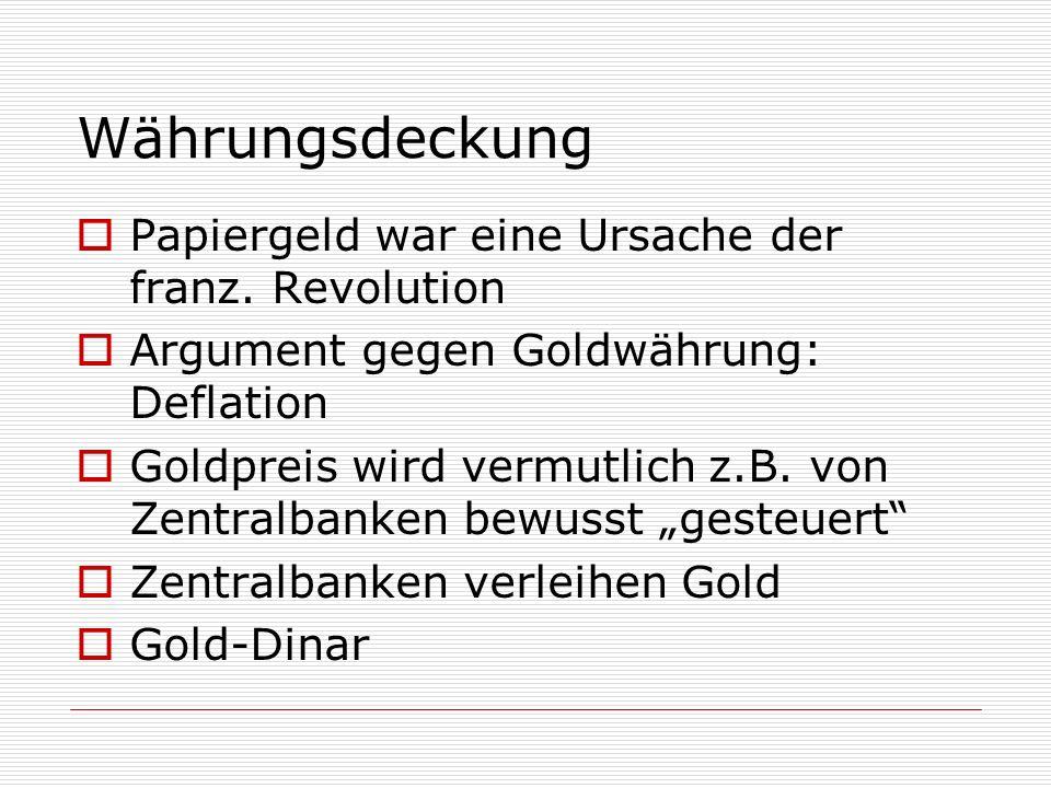 Währungsdeckung Papiergeld war eine Ursache der franz. Revolution Argument gegen Goldwährung: Deflation Goldpreis wird vermutlich z.B. von Zentralbank