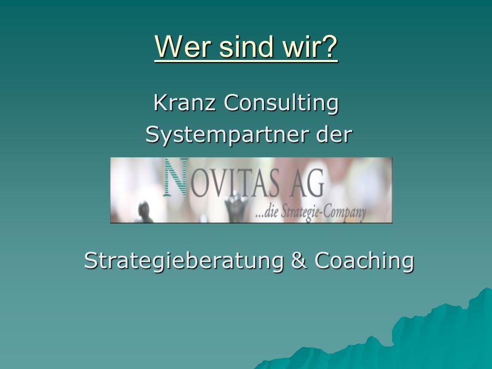 Wer sind wir? Kranz Consulting Kranz Consulting Systempartner der Systempartner der Strategieberatung & Coaching Strategieberatung & Coaching