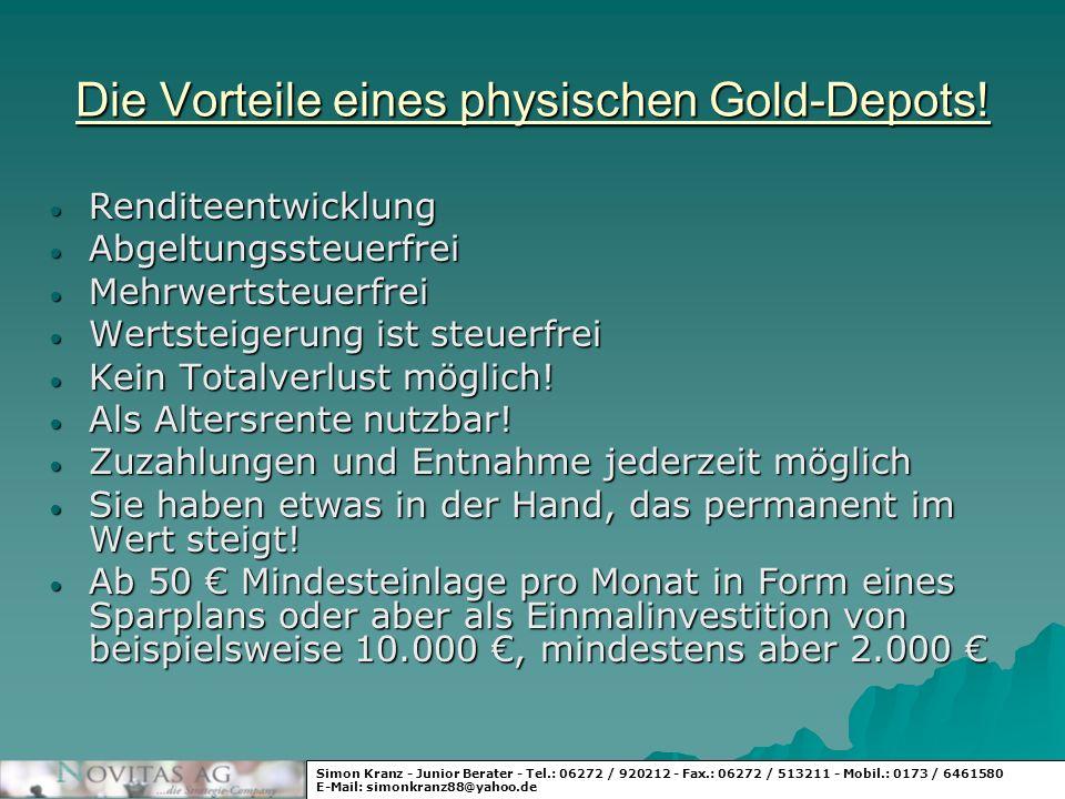 Die Vorteile eines physischen Gold-Depots! Renditeentwicklung Renditeentwicklung Abgeltungssteuerfrei Abgeltungssteuerfrei Mehrwertsteuerfrei Mehrwert