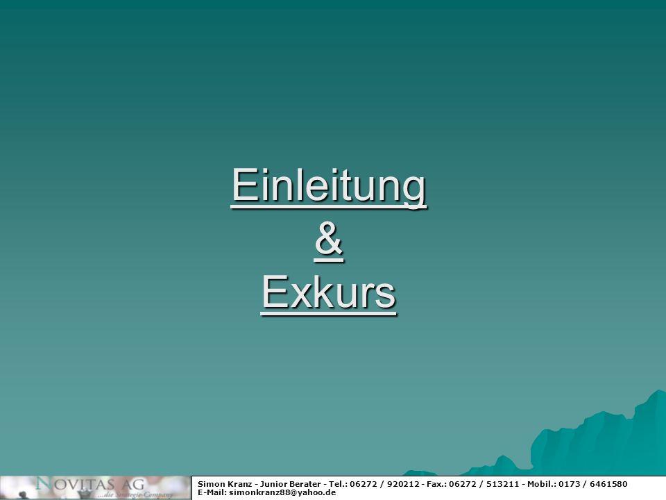 Einleitung & Exkurs Simon Kranz - Junior Berater - Tel.: 06272 / 920212 - Fax.: 06272 / 513211 - Mobil.: 0173 / 6461580 E-Mail: simonkranz88@yahoo.de
