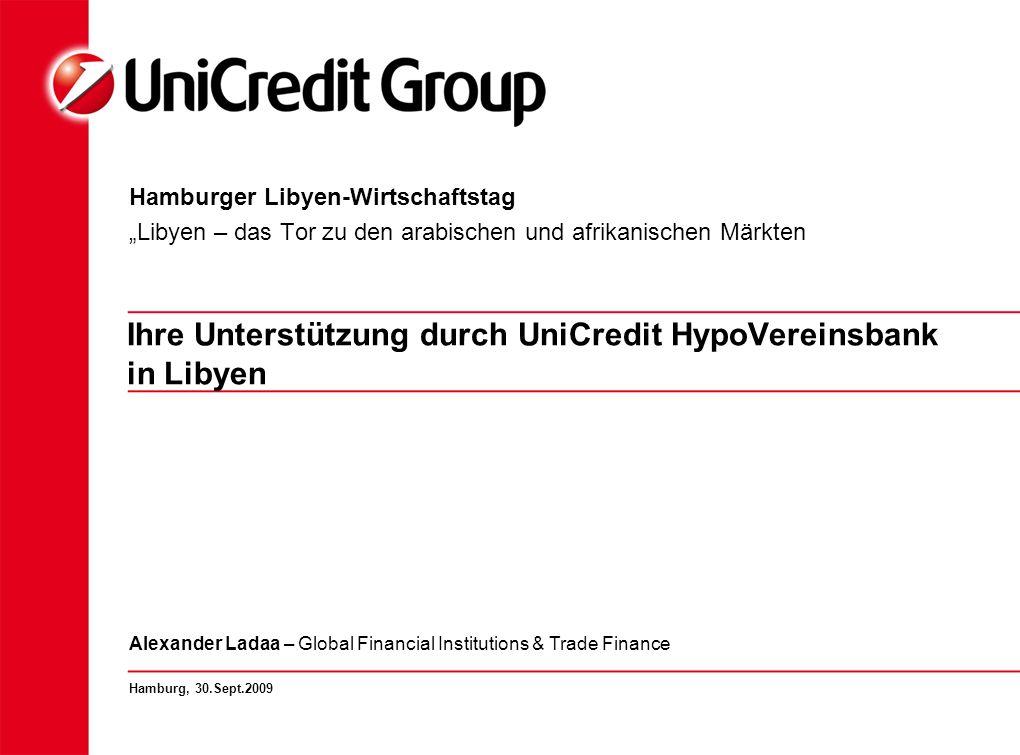 Ihre Unterstützung durch UniCredit HypoVereinsbank in Libyen Hamburger Libyen-Wirtschaftstag Libyen – das Tor zu den arabischen und afrikanischen Märk