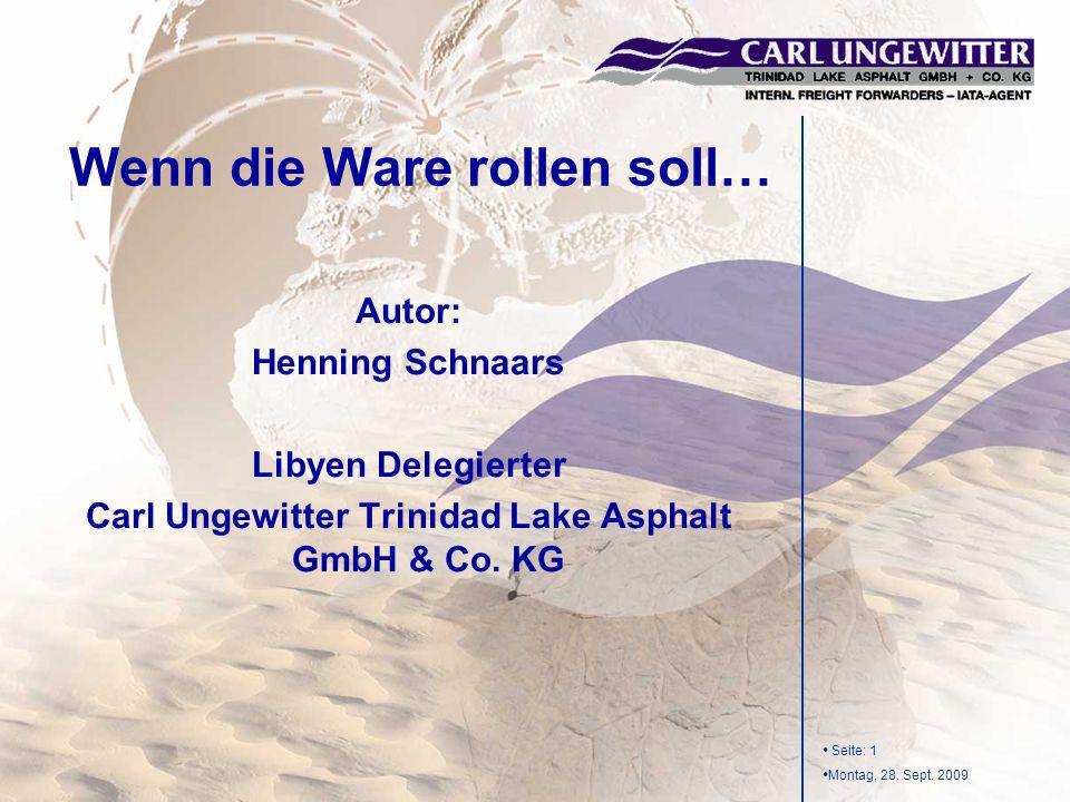 Seite: 1 Montag, 28. Sept. 2009 Autor: Henning Schnaars Libyen Delegierter Carl Ungewitter Trinidad Lake Asphalt GmbH & Co. KG Wenn die Ware rollen so