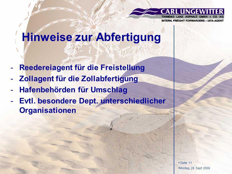 Seite: 11 Montag, 28. Sept. 2009 -Reedereiagent für die Freistellung -Zollagent für die Zollabfertigung -Hafenbehörden für Umschlag -Evtl. besondere D