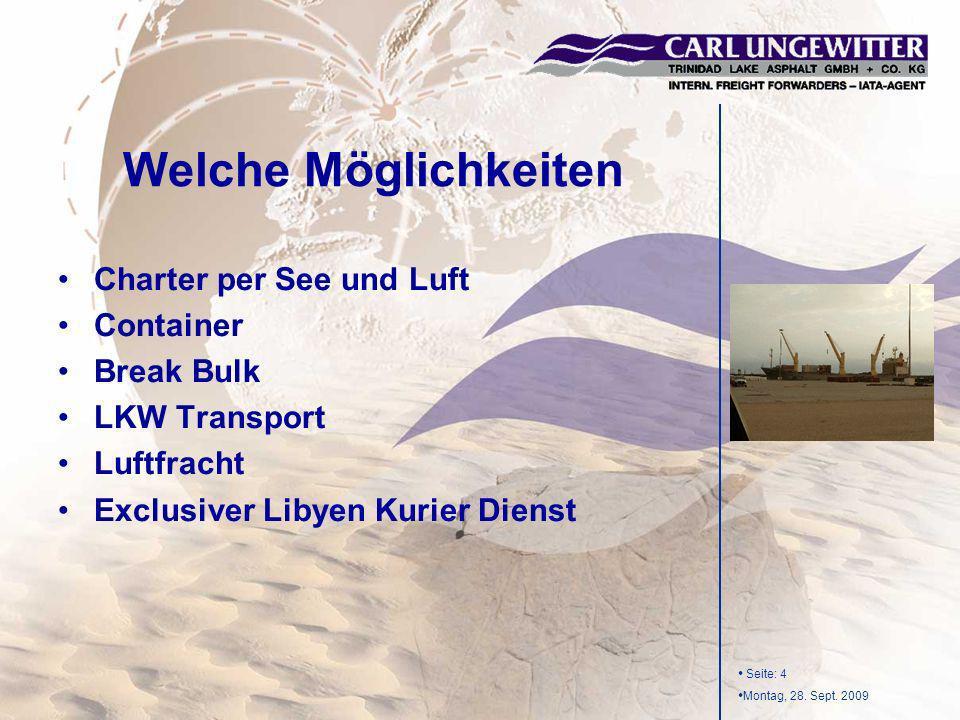 Seite: 4 Montag, 28. Sept. 2009 Welche Möglichkeiten Charter per See und Luft Container Break Bulk LKW Transport Luftfracht Exclusiver Libyen Kurier D