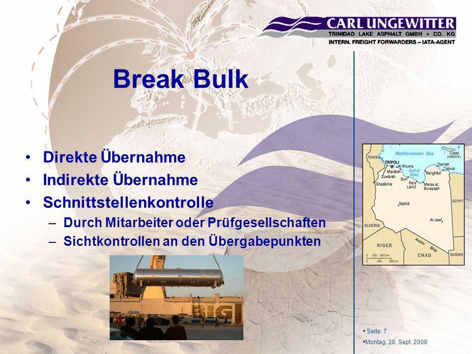 Seite: 7 Montag, 28. Sept. 2009 Break Bulk Direkte Übernahme Indirekte Übernahme Schnittstellenkontrolle –Durch Mitarbeiter oder Prüfgesellschaften –S