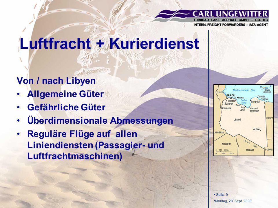 Seite: 9 Montag, 28. Sept. 2009 Luftfracht + Kurierdienst Von / nach Libyen Allgemeine Güter Gefährliche Güter Überdimensionale Abmessungen Reguläre F
