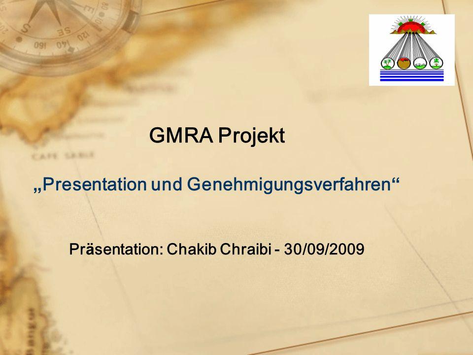GMRA Projekt Presentation und Genehmigungsverfahren Pr ä sentation: Chakib Chraibi - 30/09/2009