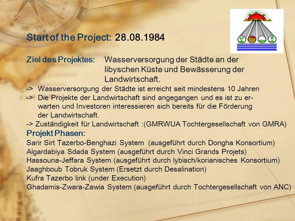 Start of the Project:28.08.1984 Ziel des Projektes:Wasserversorgung der St ä dte an der libyschen K ü ste und Bew ä sserung der Landwirtschaft.