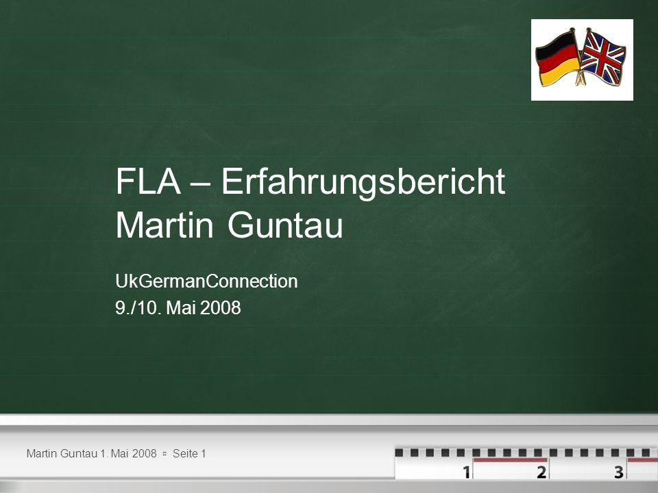 Martin Guntau 1. Mai 2008 Seite 1 FLA – Erfahrungsbericht Martin Guntau UkGermanConnection 9./10.