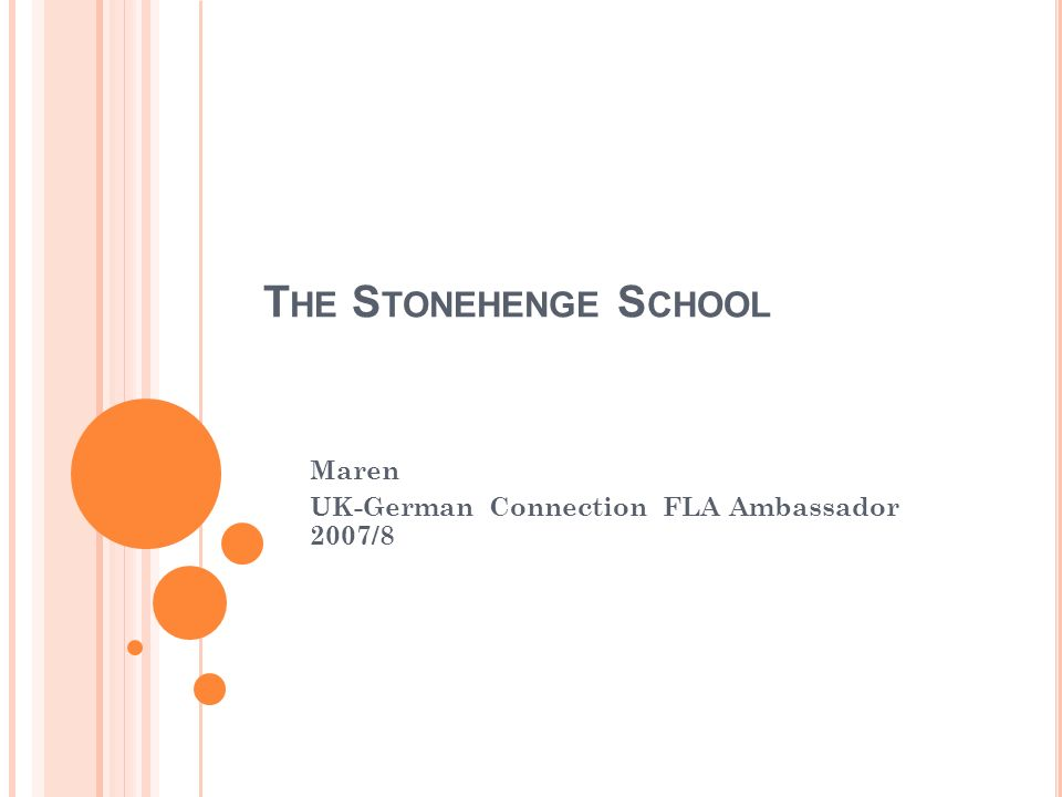 T HE S TONEHENGE S CHOOL Maren UK-German Connection FLA Ambassador 2007/8