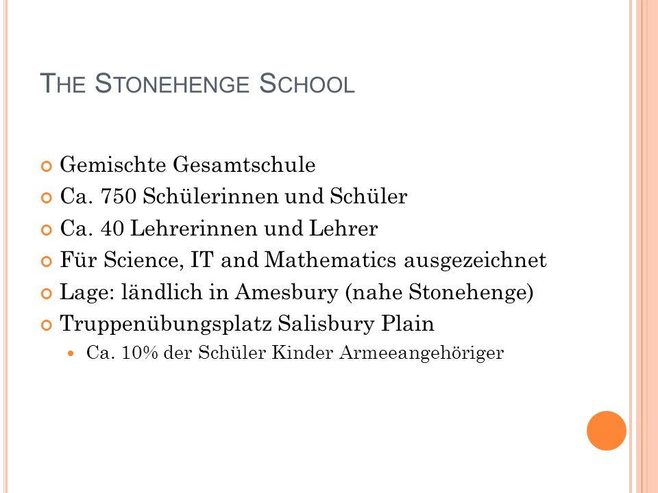 Schüler an der Stonehenge School Alter: 11 bis 16 Jahre Abschluss: GCSEs Sprachen: Deutsch, Französisch, etwas Spanisch Eine Sprache ist Pflicht bei den GCSEs!