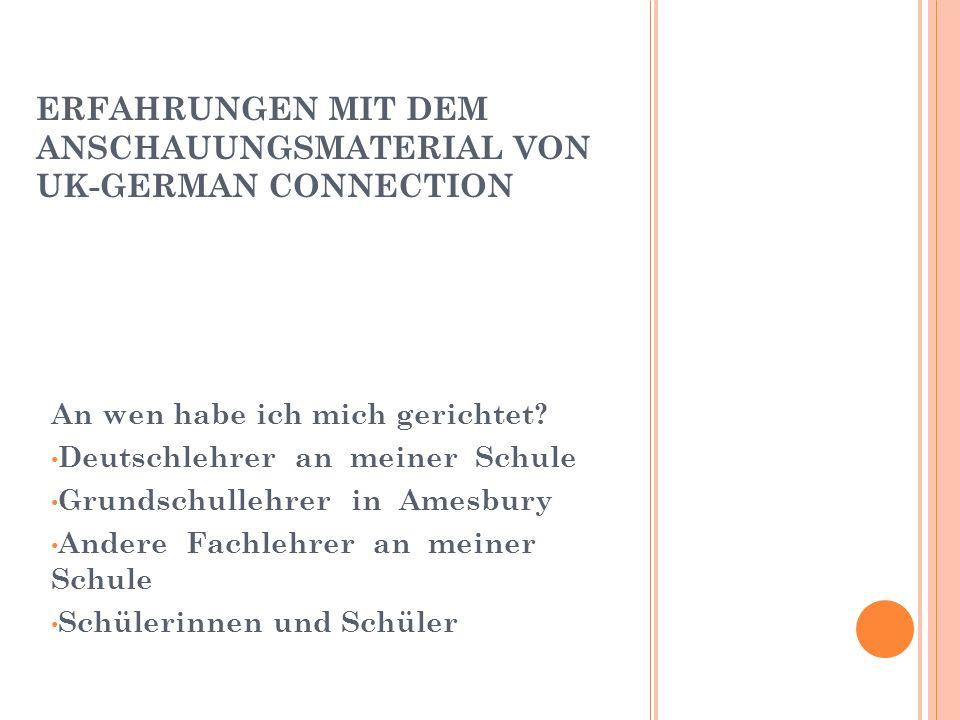 ERFAHRUNGEN MIT DEM ANSCHAUUNGSMATERIAL VON UK-GERMAN CONNECTION An wen habe ich mich gerichtet.