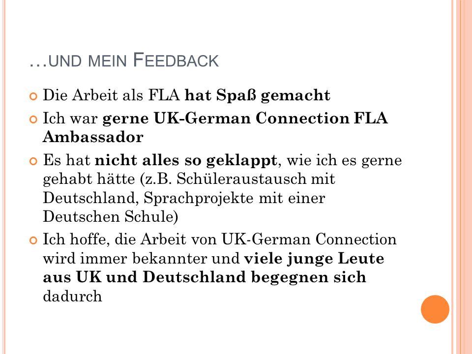 … UND MEIN F EEDBACK Die Arbeit als FLA hat Spaß gemacht Ich war gerne UK-German Connection FLA Ambassador Es hat nicht alles so geklappt, wie ich es gerne gehabt hätte (z.B.