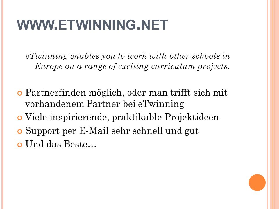 WWW. ETWINNING. NET eTwinning enables you to work with other schools in Europe on a range of exciting curriculum projects. Partnerfinden möglich, oder