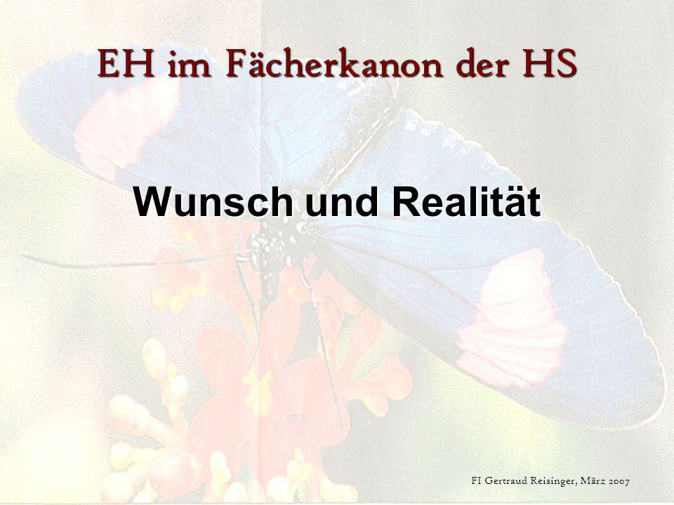 EH im Fächerkanon der HS Wunsch und Realität FI Gertraud Reisinger, März 2007