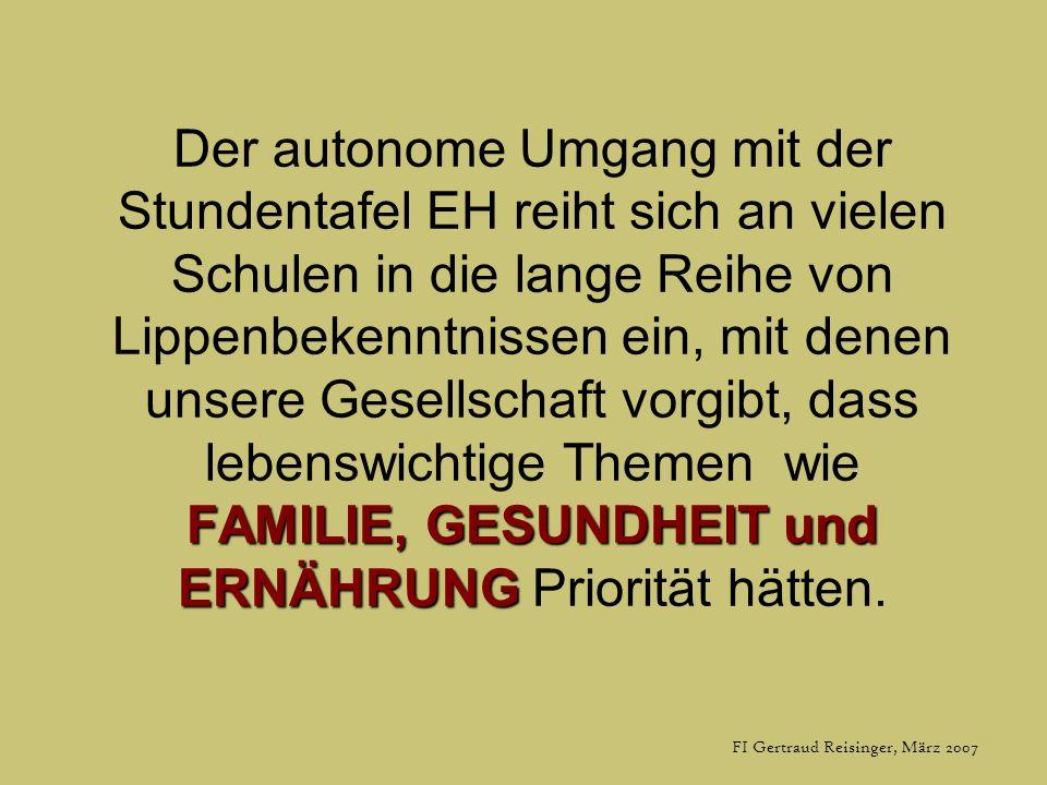 FI Gertraud Reisinger, März 2007 FAMILIE, GESUNDHEIT und ERNÄHRUNG Der autonome Umgang mit der Stundentafel EH reiht sich an vielen Schulen in die lan