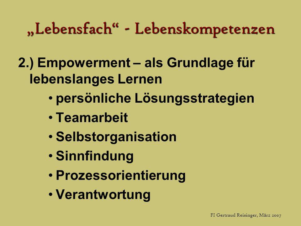 Lebensfach - Lebenskompetenzen 2.) Empowerment – als Grundlage für lebenslanges Lernen persönliche Lösungsstrategien Teamarbeit Selbstorganisation Sinnfindung Prozessorientierung Verantwortung