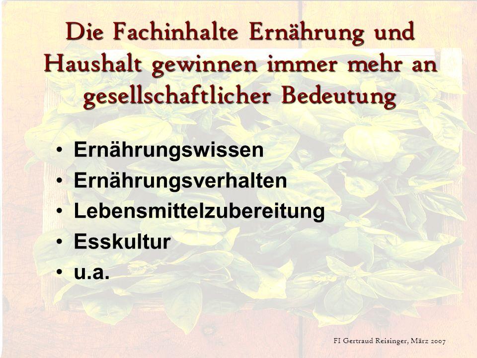 FI Gertraud Reisinger, März 2007 Die Fachinhalte Ernährung und Haushalt gewinnen immer mehr an gesellschaftlicher Bedeutung Ernährungswissen Ernährung