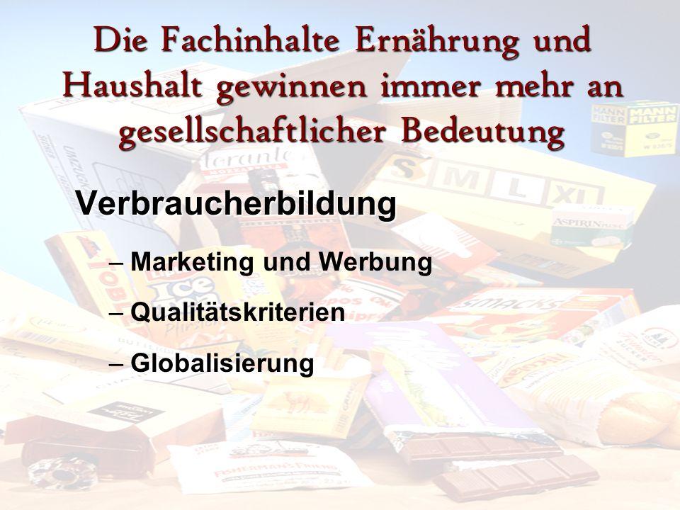 Verbraucherbildung –M–Marketing und Werbung –Q–Qualitätskriterien –G–Globalisierung Die Fachinhalte Ernährung und Haushalt gewinnen immer mehr an gesellschaftlicher Bedeutung