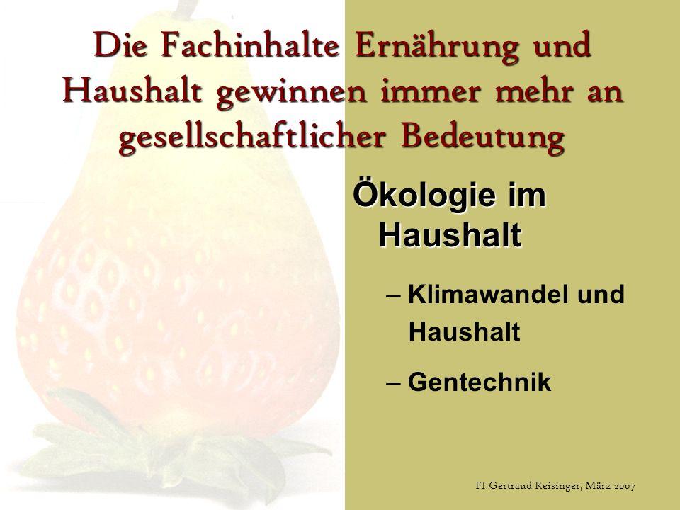 FI Gertraud Reisinger, März 2007 Die Fachinhalte Ernährung und Haushalt gewinnen immer mehr an gesellschaftlicher Bedeutung Ökologie im Haushalt –K–Kl